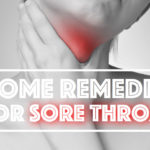 Home Remedies To Get Rid of Sore Throat