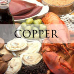 Copper – Benefits, Deficiency Symptoms And Food Sources